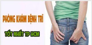 Gợi ý phòng khám bệnh trĩ tốt nhất tại TP HCM
