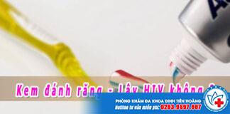 dùng chung kem đánh răng có bị lây hiv không