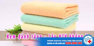 Dùng chung khăn bị lây nhiễm HIV không